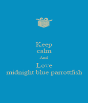 Keep calm And Love midnight blue parrottfish - Personalised Poster A4 size