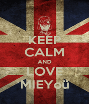 KEEP CALM AND LOVE MIEYoü - Personalised Poster A4 size