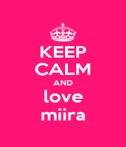 KEEP CALM AND love miira - Personalised Poster A1 size