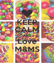 KEEP CALM AND Love M&MS - Personalised Poster A1 size