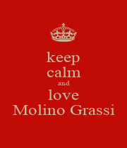 keep calm and love Molino Grassi - Personalised Poster A4 size