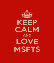 KEEP CALM AND LOVE MSFTS - Personalised Poster A1 size