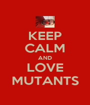 KEEP CALM AND LOVE MUTANTS - Personalised Poster A1 size