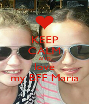 KEEP CALM AND love my BFF Maria - Personalised Poster A4 size