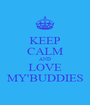 KEEP CALM AND LOVE MY'BUDDIES - Personalised Poster A1 size