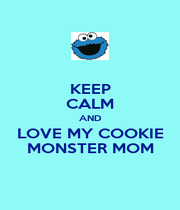 KEEP CALM AND LOVE MY COOKIE MONSTER MOM - Personalised Poster A4 size