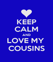 KEEP CALM AND LOVE MY  COUSINS - Personalised Poster A1 size