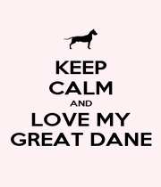 KEEP CALM AND LOVE MY GREAT DANE - Personalised Poster A1 size