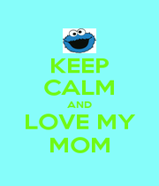 KEEP CALM AND LOVE MY MOM - Personalised Poster A4 size