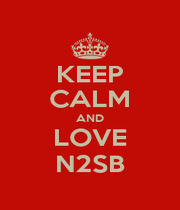 KEEP CALM AND LOVE N2SB - Personalised Poster A1 size