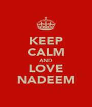 KEEP CALM AND LOVE NADEEM - Personalised Poster A1 size
