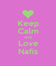 Keep Calm And Love Nafis - Personalised Poster A1 size