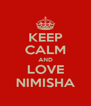 KEEP CALM AND LOVE NIMISHA - Personalised Poster A1 size