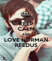 KEEP CALM AND LOVE NORMAN REEDUS - Personalised Poster A4 size