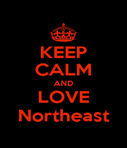 KEEP CALM AND LOVE Northeast - Personalised Poster A1 size