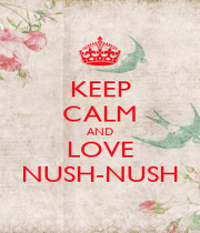 KEEP CALM AND LOVE NUSH-NUSH - Personalised Poster A4 size