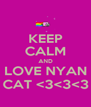 KEEP CALM AND LOVE NYAN CAT <3<3<3 - Personalised Poster A1 size