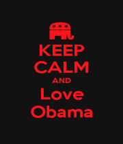 KEEP CALM AND Love Obama - Personalised Poster A4 size