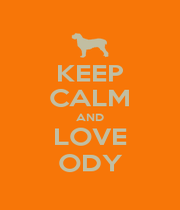 KEEP CALM AND LOVE ODY - Personalised Poster A1 size