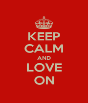 KEEP CALM AND LOVE ON - Personalised Poster A1 size