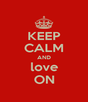 KEEP CALM AND love ON - Personalised Poster A4 size