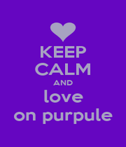 KEEP CALM AND love on purpule - Personalised Poster A1 size