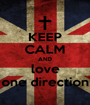 KEEP CALM AND love one direction - Personalised Poster A4 size