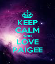 KEEP CALM AND LOVE PAIGEE - Personalised Poster A4 size