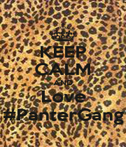 KEEP CALM AND Love #PanterGang - Personalised Poster A1 size