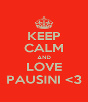 KEEP CALM AND LOVE PAUSINI <3 - Personalised Poster A1 size