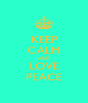 KEEP CALM AND LOVE PEACE - Personalised Poster A1 size