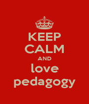 KEEP CALM AND love pedagogy - Personalised Poster A1 size