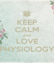 KEEP CALM AND LOVE PHYSIOLOGY - Personalised Poster A1 size