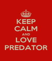 KEEP CALM AND LOVE PREDATOR - Personalised Poster A1 size