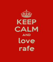 KEEP CALM AND love rafe - Personalised Poster A1 size