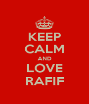 KEEP CALM AND LOVE RAFIF - Personalised Poster A1 size