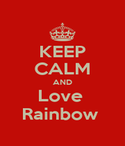 KEEP CALM AND Love  Rainbow  - Personalised Poster A1 size