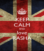 KEEP CALM AND love RASHA - Personalised Poster A4 size