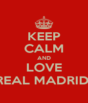 KEEP CALM AND LOVE REAL MADRID  - Personalised Poster A4 size