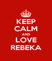 KEEP CALM AND LOVE REBEKA - Personalised Poster A4 size