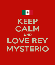 KEEP CALM AND LOVE REY MYSTERIO - Personalised Poster A1 size