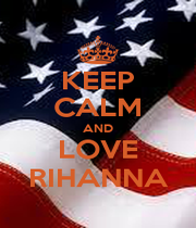 KEEP CALM AND LOVE RIHANNA - Personalised Poster A1 size