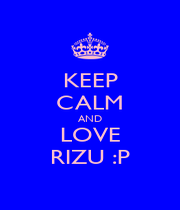 KEEP CALM AND LOVE RIZU :P - Personalised Poster A1 size