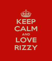 KEEP CALM AND LOVE RIZZY - Personalised Poster A1 size