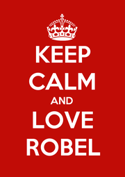 KEEP CALM AND LOVE ROBEL - Personalised Poster A1 size