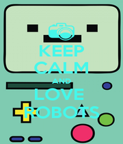 KEEP CALM AND LOVE  ROBOTS - Personalised Poster A1 size