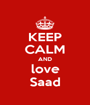 KEEP CALM AND love Saad - Personalised Poster A1 size