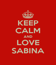 KEEP CALM AND LOVE SABINA - Personalised Poster A4 size