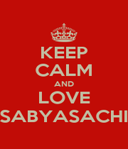 KEEP CALM AND LOVE SABYASACHI - Personalised Poster A1 size