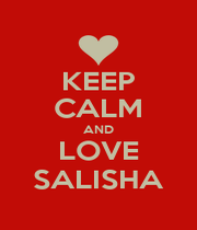 KEEP CALM AND LOVE SALISHA - Personalised Poster A1 size